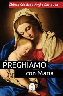 Preghiamo con Maria - Chiesa Cristiana Anglo Cattolica - ebook