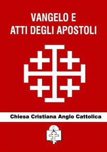 Vangelo e Atti degli Apostoli - Chiesa Cristiana Anglo Cattolica - ebook