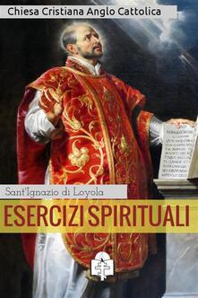 Esercizi Spirituali - Ignazio di Loyola (sant') - ebook