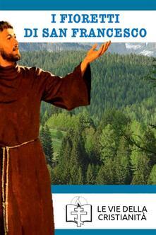 I fioretti - Francesco d'Assisi (san) - ebook