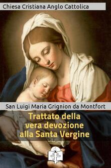 Trattato della vera devozione alla Santa Vergine - Louis-Marie Grignion de Montfort - ebook