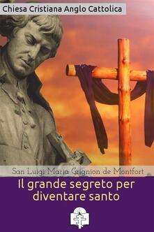 Il grande segreto per diventare santo - Louis-Marie Grignion de Montfort - ebook