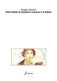 Dell'utilità di studiare il greco e il latino - Daniele Lucchini,Angelo Granito - ebook