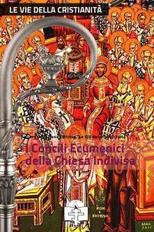 I Concili Ecumenici della Chiesa Indivisa - Giuseppe Salvatore Sugamiele - ebook
