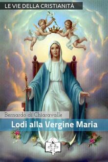 Lodi della Vergine Maria - Bernardo di Chiaravalle (san) - ebook