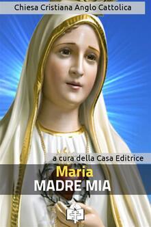 Maria, Madre di Dio e Madre Nostra - Le Vie della Cristianità - ebook
