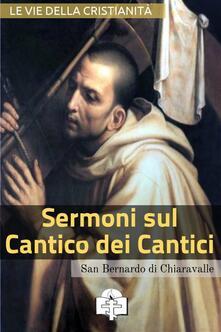 Sermoni sul Cantico dei Cantici - Bernardo di Chiaravalle (san) - ebook