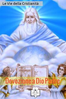 Devozione a Dio Padre - Le Vie della Cristianità - ebook
