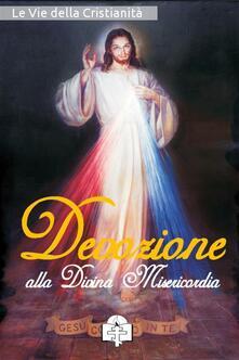 Devozione alla Divina Misericordia - Le Vie della Cristianità - ebook