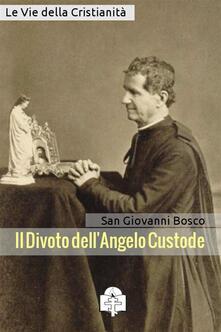 Il divoto dell'angelo custode - Bosco Giovanni (san) - ebook