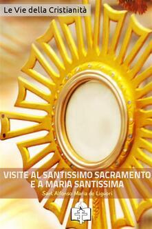 Visite al santissimo sacramento e a Maria santissima - Alfonso Maria Liguori - ebook