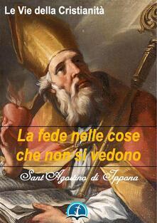 La fede nelle cose che non si vedono - Agostino (sant') - ebook