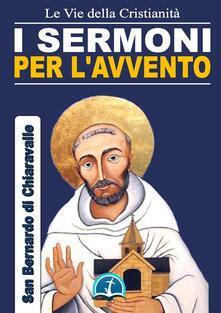 I sermoni per l'Avvento - Bernardo di Chiaravalle (san) - ebook