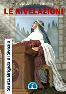 Le rivelazioni di Santa Brigida - Brigida di Svezia (santa) - ebook