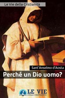 Perché un Dio uomo? - Anselmo d'Aosta (sant') - ebook