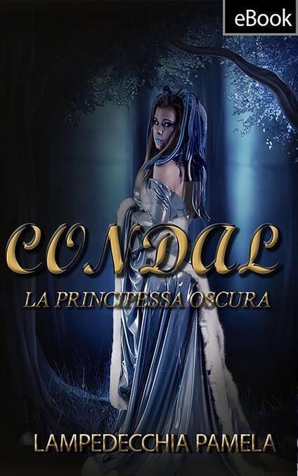 Condal. La principessa oscura - Pamela Lampedecchia - ebook