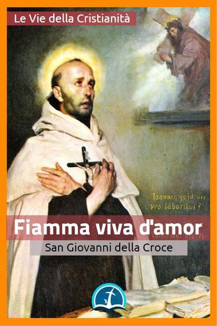 Fiamma viva d'amor - Giovanni della Croce (san) - ebook