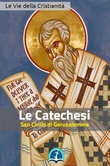 Le catechesi di san Cirillo di Gerusalemme - Cirillo di Gerusalemme - ebook