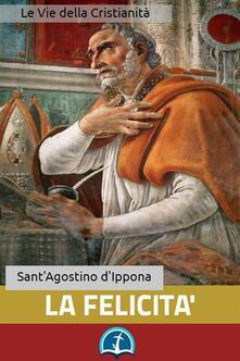 La felicità - Agostino (sant') - ebook