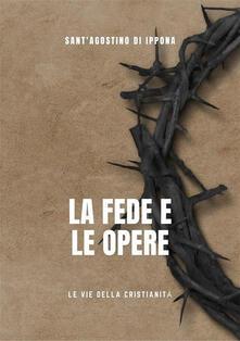 La fede e le opere - Agostino (sant') - ebook