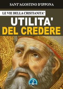 Utilità del credere - Agostino (sant') - ebook