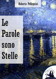 Le parole sono stelle - Roberto Pellegrini - ebook