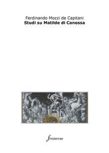 Studi su Matilde di Canossa - Daniele Lucchini,Ferdinando Mozzi De Capitani - ebook