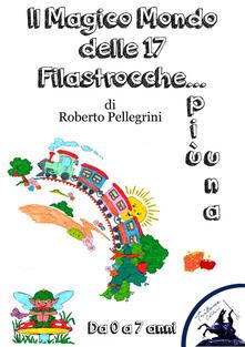 Il magico mondo delle 17 filastrocche... più una - Roberto Pellegrini - ebook
