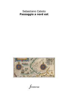 Passaggio a nord est - Sebastiano Caboto,Daniele Lucchini - ebook