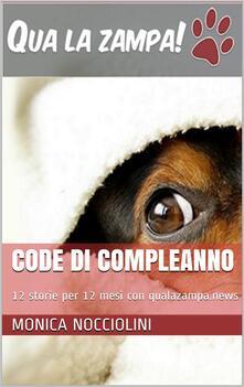 Code di compleanno. 12 storie per 12 mesi con qualazampa.news - Monica Nocciolini - ebook