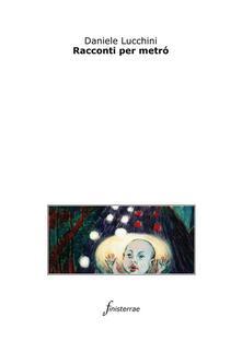Racconti per metró - Daniele Lucchini - ebook