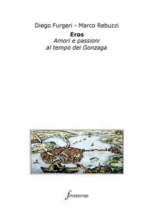 Eros. Amori e passioni al tempo dei Gonzaga - Diego Furgeri,Marco Rebuzzi - ebook