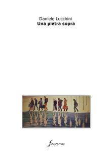 Una pietra sopra - Daniele Lucchini - ebook