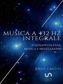 Musica a 432 Hz integrale. Consapevolezza, musica e meditazione - Enzo Crotti - ebook