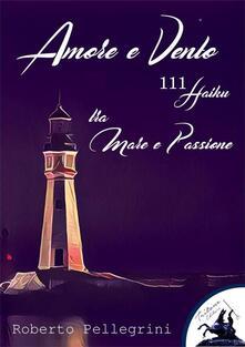 Amore e vento. 111 haiku tra mare e passione - Roberto Pellegrini - ebook