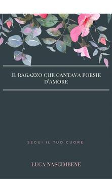 Il ragazzo che cantava poesie d'amore - Luca Nascimbene - ebook