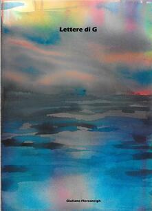 Lettere di G - Giuliano Floreancigh - ebook