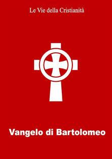 Vangelo di Bartolomeo - Bartolomeo (Apostolo) - ebook