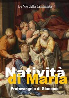 Natività di Maria. Protovangelo di Giacomo - Giacomo (Apostolo) - ebook