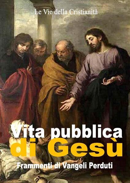 Vita pubblica di Gesù. Frammenti di vangeli perduti - Autori Vari - ebook