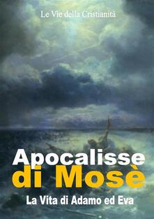 Apocalisse di Mosè. La vita di Adamo ed Eva - Mosè (Profeta) - ebook