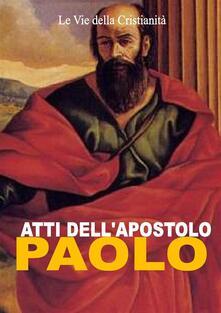 Atti dell'Apostolo Paolo - Paolo (Apostolo) - ebook