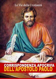 Corrispondenza apocrifa dell'apostolo Paolo - Apostolo San Paolo - ebook
