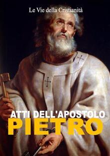 Atti dell'Apostolo Pietro - Piietro (Apostolo) - ebook