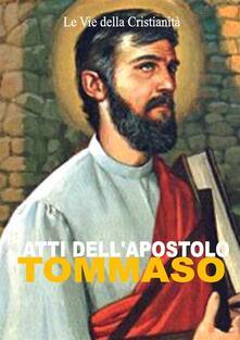 Atti dell'Apostolo Tommaso - Tommaso (Apostolo) - ebook