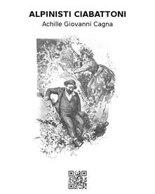 Alpinisti ciabattoni - Achille Giovanni Cagna - ebook