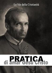Pratica di amar Gesù Cristo - Alfonso Maria Liguori - ebook
