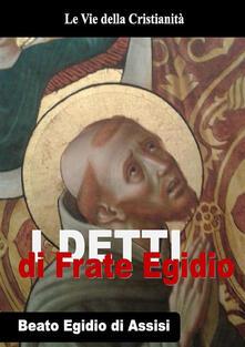 Detti di Frate Egidio - Egidio D'Assisi - ebook