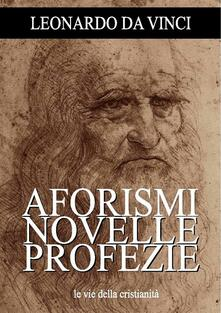 Aforismi, novelle e profezie - Leonardo da Vinci - ebook
