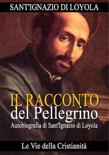 Racconto di un pellegrino - Ignazio di Loyola (sant') - ebook